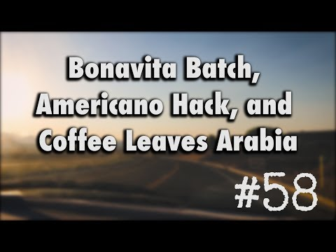 Podcast Episode #58-Bonavita Batch, Americano Hack, and Coffee Leaves Arabia