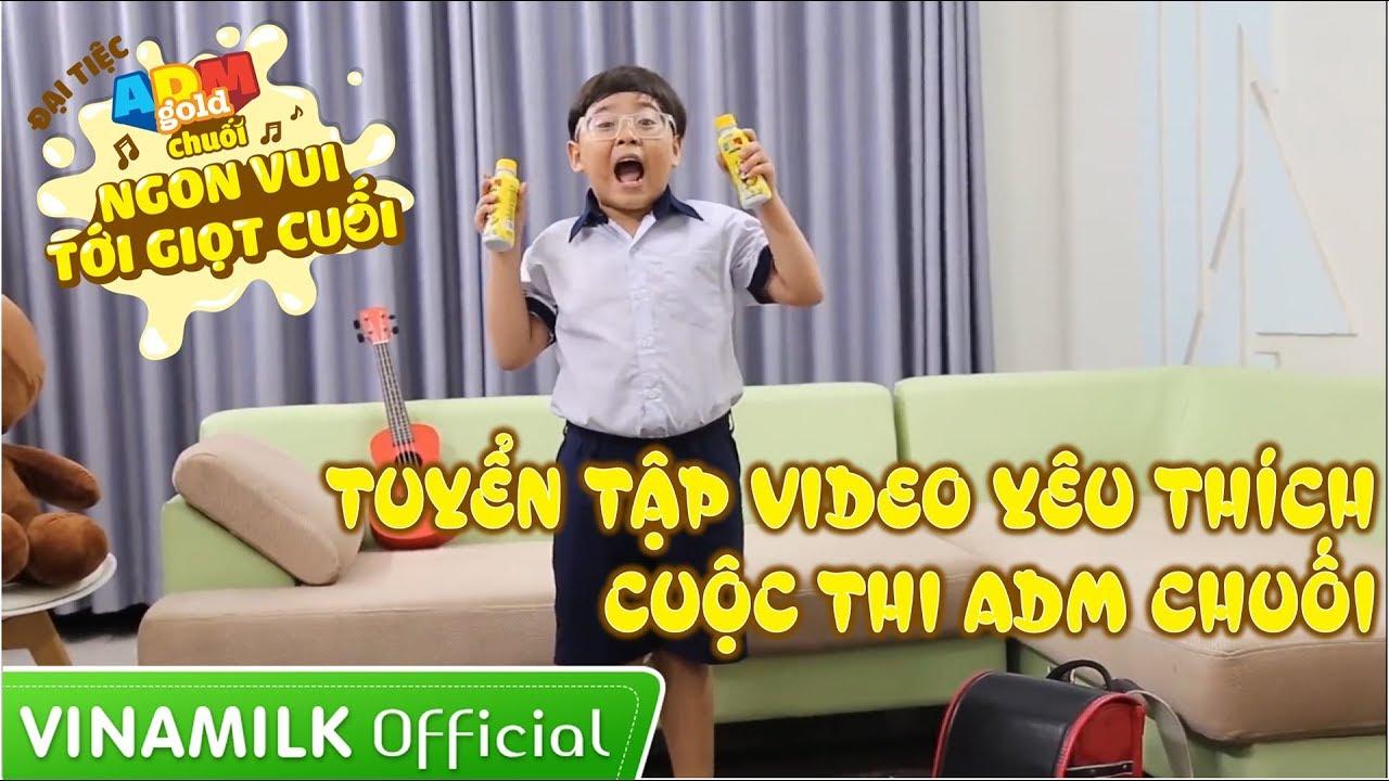 Tuyển tập các video được yêu thích của cuộc thi ADM sữa chuối
