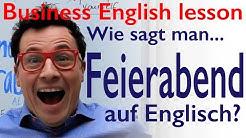 Wie sagt man Feierabend auf Englisch? Free Business English lesson. Kostenlos Englisch lernen