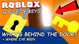 WHAT'S BEHIND THE DOOR! + Where I've been | ROBLOX House Of Keys
