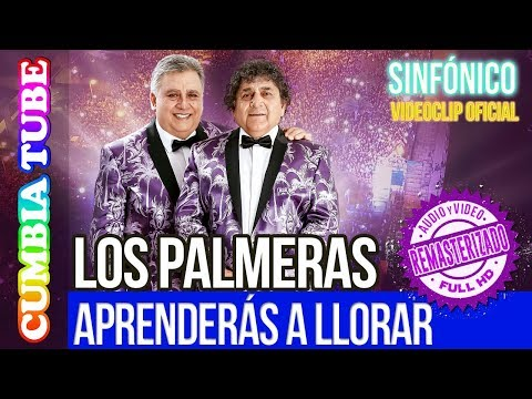Los Palmeras - Aprenderás a llorar | Sinfónico | Audio y Video Remasterizado Full HD | Cumbia Tube