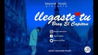 Llegaste tu - Bray El Capitan ( Keywar Music) prod