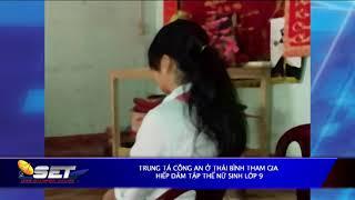 Trung Tá Công An ở Thái Bình Tham Gia Hiếp Dâm Tập Thể Nữ Sinh Lớp 9