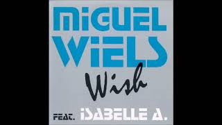 Miguel Wiels featuring Isabelle A - Wish [HQ]