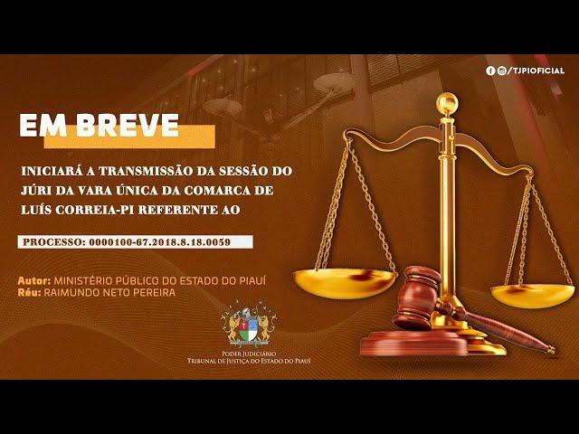 TRIBUNAL DO JÚRI - VARA ÚNICA DA COMARCA DE LUÍS CORREIA - 08/07/2021