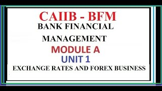 BANK FINANCIAL MANAGEMENT EXCHANGE RATES AND FOREX BUSINESS || CAIIB BFM UNIT 1 MODULE A
