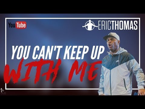 eric-thomas-|-you-can't-keep-up-with-me-(eric-thomas-motivation)