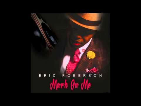 Eric Roberson - Mark On Me