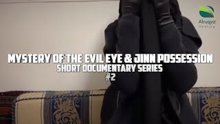 Mystery Of The Evil Eye & Jinn Possession || Short Documentary Series || Part 2