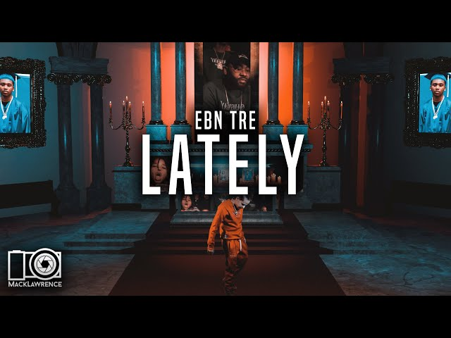 EBN Tre - Lately - Directed By @MackLawrenceFilms
