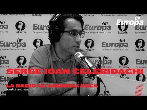 La Radio cu Andreea Esca si Serge Ioan Celebidachi