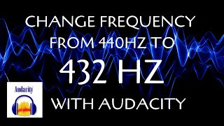 Change frequency from 440 Hz to 432 Hz - Audacity (No distortion!)