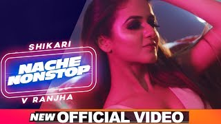 Nache Nonstop (Official Video) | Shikaari  | V Ranjha | Latest Party Songs 2020 | New Punjabi Song