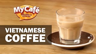 Vietnamese Iced Coffee Recipe from My Cafe and JS Barista Training Center
