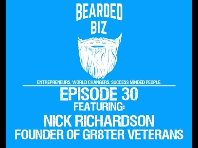 Bearded Biz Show - Ep. 30 - Nick Richardson - Founder of Gr8ter Veterans