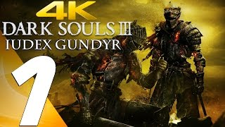 Dark Souls 3 - Gameplay Walkthrough Part 1 - Iudex Gundyr Boss [4K 60FPS ULTRA]