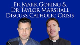 Fr. Mark Goring and Dr Taylor Marshall Discuss Catholic Crisis (McCarrick and Vigano Analysis)