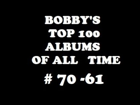 Bobby's Top 100 Albums Of All Time (#70-61)