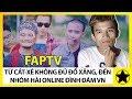 FAPTV - Từ Cát Xê Chỉ Đủ Đổ Xăng, Đến Nhóm Hài Online Đình Đám Nhất Nhì Việt Nam