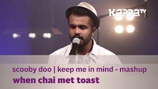 Scooby Doo | Keep Me In Mind Mashup - When Chai Met Toast - Music Mojo Season 3 Kappa TV