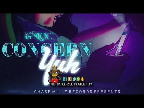 G Loc - Concern yuh (Term Up) Dancehall 2019