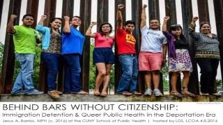 Behind Bars without Citizenship: Immigration, Detention & Queer Public Health in the Deportation Era