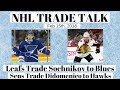 NHL Trade Talk - Senators / Blackhawks & Leafs / Blues