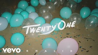 [2.84 MB] Khalid - Twenty One (Audio)