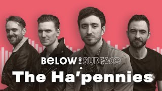 NEW EP & THE BEGINNINGS OF 'THE MOST UNLUCKY BAND' - Below the Surface talks with THE HA'PENNIES