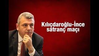 Ersoy DEDE    Kılıçdaroğlu   İnce satranç maçı