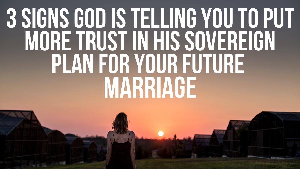 3 Signs God Is Asking You to Trust His Plan More for Your Future Marriage