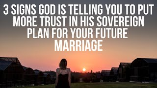 3 Signs God Iṡ Asking You to Trust His Plan More for Your Future Marriage