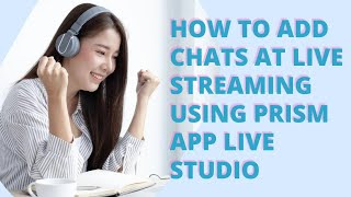 HOW TO ADD CHATS AT LIVE STREAMS BY USE OF PRISM LIVE APP STUDIO? screenshot 1