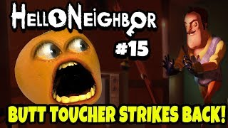 Hello Neighbor #15: BUTT TOUCHER STRIKES BACK! [Annoying Orange Plays]