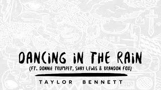 Taylor Bennett - Dancing in the Rain (ft. Donnie Trumpet, Shay Lewis &amp Brandon Fox)