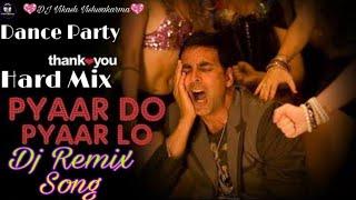 Pyar Do Pyar Lo - Thank You (Remix) | Pyar Do Pyar Lo Dj Song | 2020 Party Dance Dj Song | Dj Vikash
