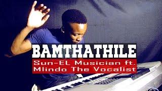 vuclip Bamthathile - Sun EL Musician ft Mlindo The Vocalist - Piano Cover - Dj Romeo SA