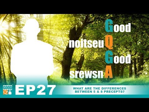 Good Q&A Ep 27:  What are the differences between 5 and 8 precepts?