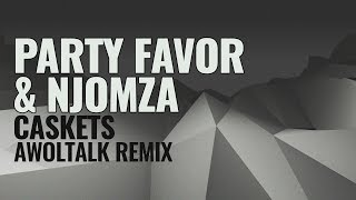 Party Favor & NJOMZA feat. FKi 1st - Caskets (Awoltalk Remix)