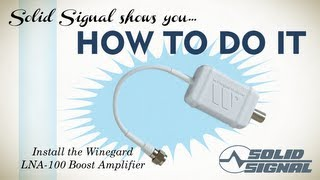 Solid Signal shows you how to install the Winegard LNA100 Boost Amplifier