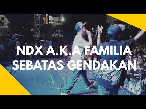 NDX A.K.A FAMILLIA - SEBATAS GENDAKAN (LAGU TERBARU 2018)