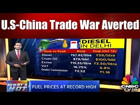 What's Hot | Fuel Prices at Record High; U.S-China Trade War Averted | CNBC TV18