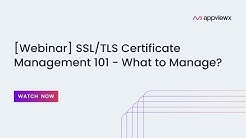[Webinar] SSL/TLS Certificate Management 101 - What to Manage?