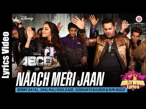Naach Meri Jaan - Lyrics | Disney's ABCD 2 | Full Song | Varun - Shraddha | Sachin - Jigar