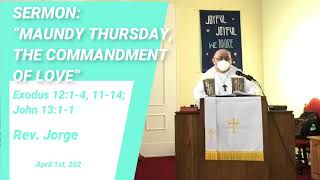 "Sermon ""Maundy Thursday, the Commandment of Love."" John 13:1-17, 31-35 Rev. Jorge Ochoa"