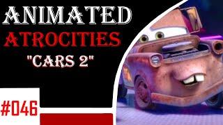 """Animated Atrocities #46: """"Cars 2"""" [2011 Movie]"""