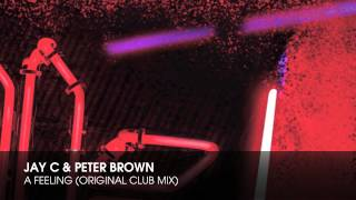 Jay C & Peter Brown - A Feeling (Original Club Mix)