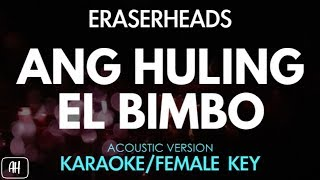 Eraserheads - Ang Huling El Bimbo (Karaoke/Acoustic Instrumental) [Female Key]