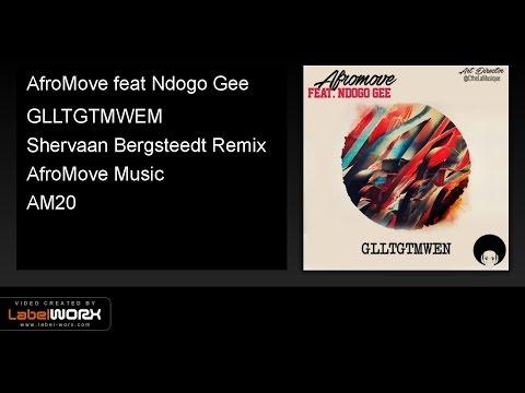 AfroMove feat Ndogo Gee - GLLTGTMWEM (Shervaan Bergsteedt Remix)