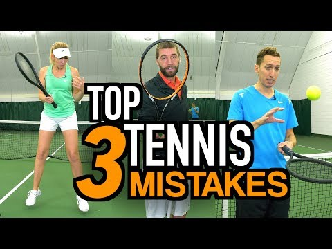 THE 3 BIGGEST MISTAKES THAT TENNIS PLAYERS MAKE